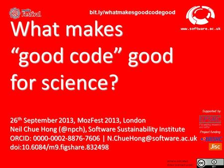 "Software Sustainability Institute www.software.ac.uk What makes ""good code"" good for science? 26 th September 2013, MozFest 2013, London Neil Chue Hong."