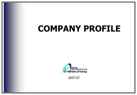 COMPANY PROFILE 2007-07. Saytec Overview 1.Established: 1998 2.Capital: USD600,000 3.Revenue: USD6,000,000 4.Headquarter: Seoul, Korea 5. Number of employees: