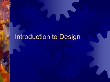 Introduction to Design. Five Stage Electronic Design and Fabrication Process Design Stage Drawing Stage Experimentation Prototyping Stage Testing / Troubleshooting.