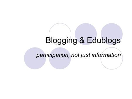Blogging & Edublogs participation, not just information.