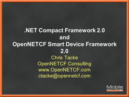 1.NET Compact Framework 2.0 and OpenNETCF Smart Device Framework 2.0 Chris Tacke OpenNETCF Consulting
