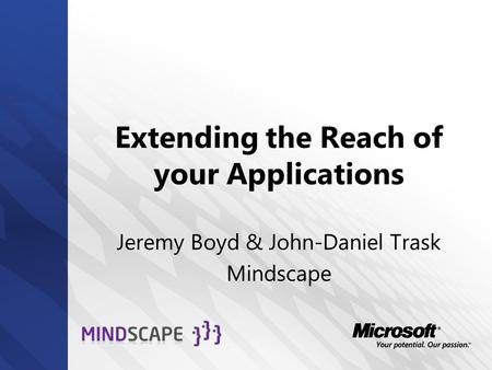 Extending the Reach of your Applications Jeremy Boyd & John-Daniel Trask Mindscape.