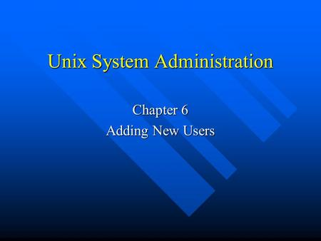 Unix System Administration Chapter 6 Adding New Users.