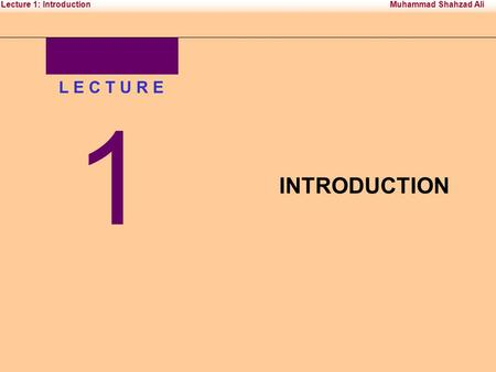 System Administration Institute of Business & Management Sciences Muhammad Shahzad AliLecture 1: Introduction L E C T U R E 1 INTRODUCTION.