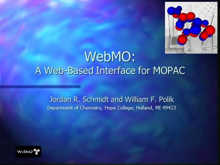 WebMO: A Web-Based Interface for MOPAC Jordan R. Schmidt and William F. Polik Department of Chemistry, Hope College, Holland, MI 49423.