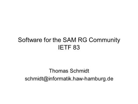 Software for the SAM RG Community IETF 83 Thomas Schmidt