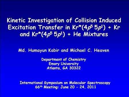 Kinetic Investigation of Collision Induced Excitation Transfer in Kr*(4p 5 5p 1 ) + Kr and Kr*(4p 5 5p 1 ) + He Mixtures Md. Humayun Kabir and Michael.