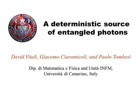 A deterministic source of entangled photons David Vitali, Giacomo Ciaramicoli, and Paolo Tombesi Dip. di Matematica e Fisica and Unità INFM, Università.