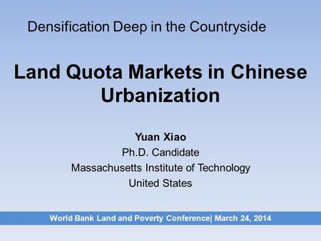 Land Quota Markets in Chinese Urbanization Yuan Xiao Ph.D. Candidate Massachusetts Institute of Technology United States Densification Deep in the Countryside.