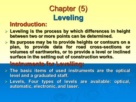 Chapter (5) Leveling Introduction: Introduction:  Leveling is the process by which differences in height between two or more points can be determined.