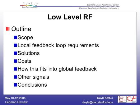 Dayle Kotturi Lehman Review May 10-12, 2005 Low Level RF Outline Scope Local feedback loop requirements Solutions Costs How this.