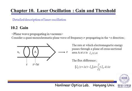 Nonlinear Optics Lab. Hanyang Univ. Chapter 10. Laser Oscillation : Gain and Threshold Detailed description of laser oscillation 10.2 Gain Consider a quasi-monochromatic.
