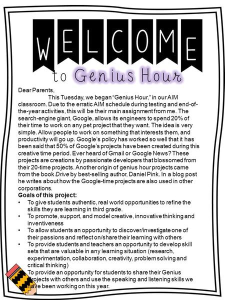 "Dear Parents, This Tuesday, we began ""Genius Hour,"" in our AIM classroom. Due to the erratic AIM schedule during testing and end-of- the-year activities,"