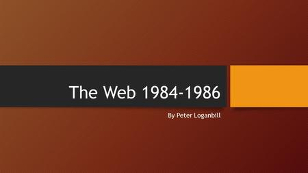 The Web 1984-1986 By Peter Loganbill. First Email in Germany August 3, 1984 Sent from the U.S. Werner Zorn played a critical role Sent to the staff of.