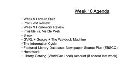 Week 9 Lecture Quiz ProQuest Review Week 9 Homework Review Invisible vs. Visible Web Break GVRL + Google + The Wayback Machine The Information Cycle Featured.