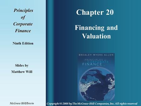 Chapter 20 Principles PrinciplesofCorporateFinance Ninth Edition Financing and Valuation Slides by Matthew Will Copyright © 2008 by The McGraw-Hill Companies,