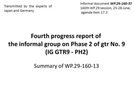 Fourth progress report of the informal group on Phase 2 of gtr No. 9 (IG GTR9 - PH2) Transmitted by the experts of Japan and Germany Informal document.