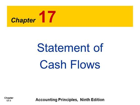 Chapter 17-1 Chapter 17 Statement of Cash Flows Accounting Principles, Ninth Edition.