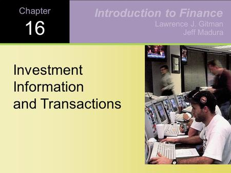 Chapter 16 Investment Information and Transactions Lawrence J. Gitman Jeff Madura Introduction to Finance.
