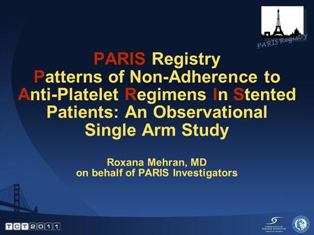 PARIS Registry Patterns of Non-Adherence to Anti-Platelet Regimens In Stented Patients: An Observational Single Arm Study Roxana Mehran, MD on behalf of.