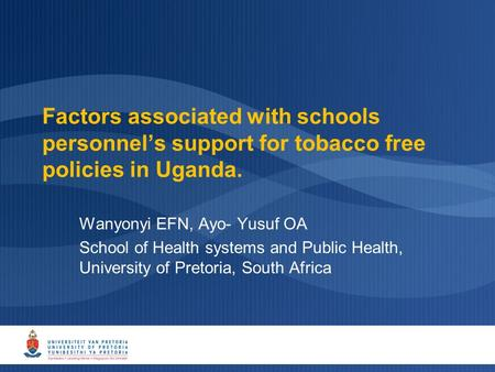 Factors associated with schools personnel's support for tobacco free policies in Uganda. Wanyonyi EFN, Ayo- Yusuf OA School of Health systems and Public.