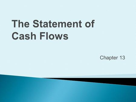 Chapter 13. Identify the purposes of the Statement of Cash Flows.