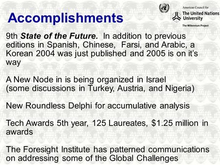 Accomplishments 9th State of the Future. In addition to previous editions in Spanish, Chinese, Farsi, and Arabic, a Korean 2004 was just published and.