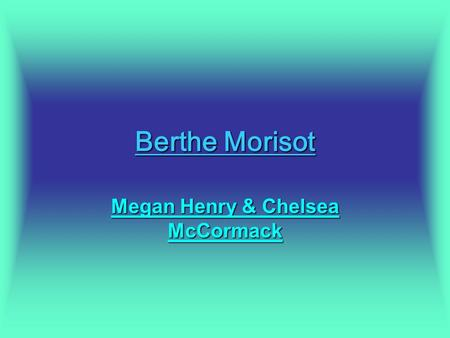 Berthe Morisot Megan Henry & Chelsea McCormack. Painting Techniques Berthe Morisot is mostly a portrait painter & landscapes. Most of her portraits are.