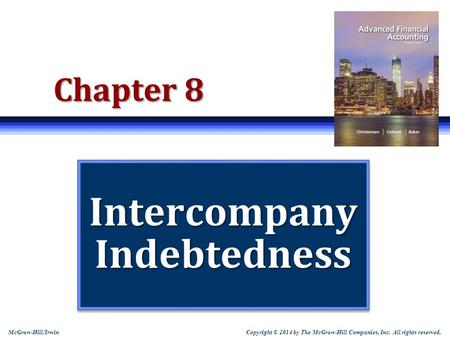 Copyright © 2014 by The McGraw-Hill Companies, Inc. All rights reserved. McGraw-Hill/Irwin Chapter 8 Intercompany Indebtedness.