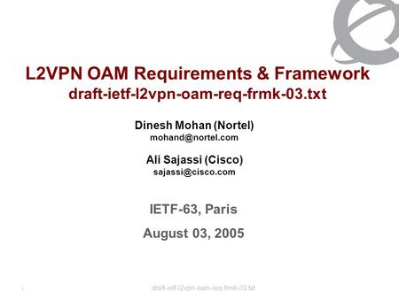 Draft-ietf-l2vpn-oam-req-frmk-03.txt 1 L2VPN OAM Requirements & Framework draft-ietf-l2vpn-oam-req-frmk-03.txt Dinesh Mohan (Nortel)