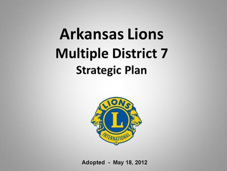 Arkansas Lions Multiple District 7 Strategic Plan Adopted - May 18, 2012.