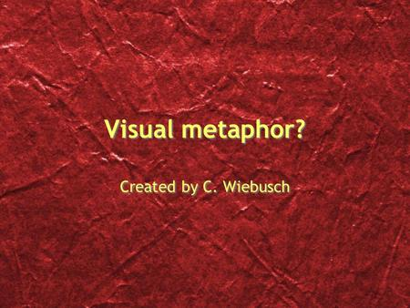 Visual metaphor? Created by C. Wiebusch. The greatest thing by far is to be a master of metaphor. It is the one thing that cannot be learned from others;