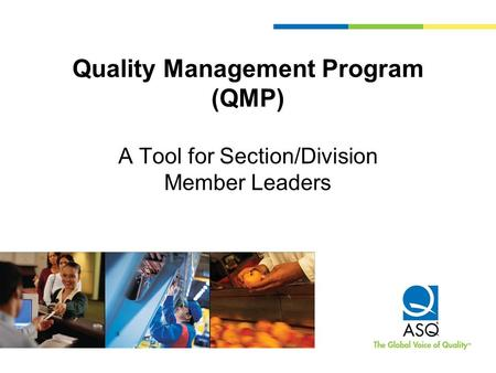 Quality Management Program (QMP) A Tool for Section/Division Member Leaders.