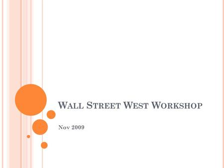 W ALL S TREET W EST W ORKSHOP Nov 2009. O UTLINE Introduction Sources of Data Stock valuation Cost of Capital.