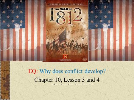EQ: Why does conflict develop? Chapter 10, Lesson 3 and 4.
