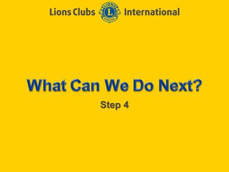 Step 4. LIONS CLUBS INTERNATIONAL CLUB EXCELLENCE PROCESS 2 Objectives of Step 4 Set goals Create action plans Program review.