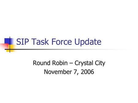 SIP Task Force Update Round Robin – Crystal City November 7, 2006.