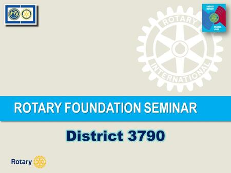 ROTARY FOUNDATION SEMINAR. ROTARY'S NEW GRANT MODEL June 2013.