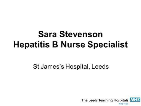 Sara Stevenson Hepatitis B Nurse Specialist St James's Hospital, Leeds.