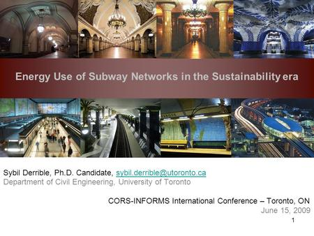 Energy Use of Subway Networks in the Sustainability era 1 Sybil Derrible, Ph.D. Candidate, Department.