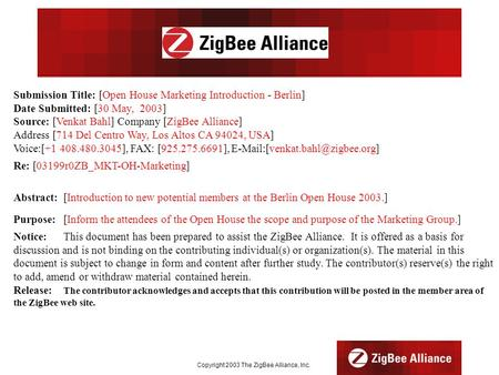 Copyright 2003 The ZigBee Alliance, Inc. Submission Title: [Open House Marketing Introduction - Berlin] Date Submitted: [30 May, 2003] Source: [Venkat.