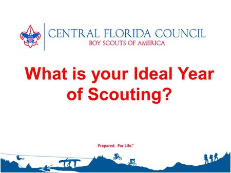 What is your Ideal Year of Scouting?. Failing to plan is planning to fail. – Alan Lakein Let's map out an adventure!!