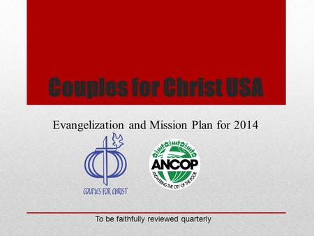 Couples for Christ USA Evangelization and Mission Plan for 2014 To be faithfully reviewed quarterly.