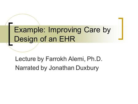 Example: Improving Care by Design of an EHR Lecture by Farrokh Alemi, Ph.D. Narrated by Jonathan Duxbury.