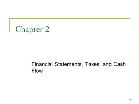0 Chapter 2 Financial Statements, Taxes, and Cash Flow.