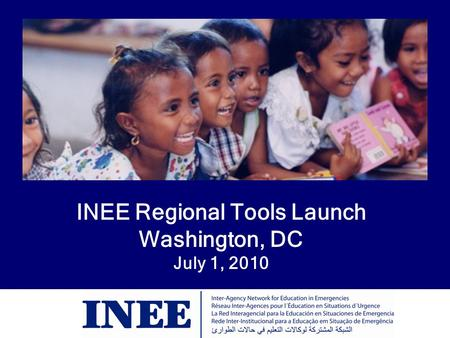 INEE Regional Tools Launch Washington, DC July 1, 2010.