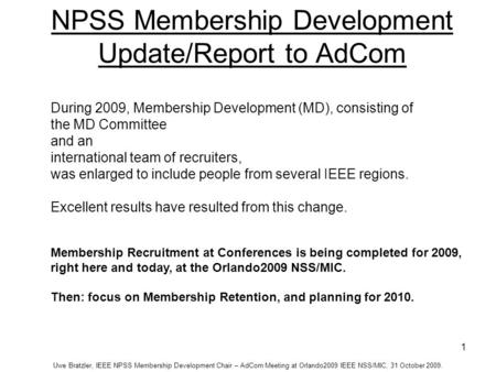 1 NPSS Membership Development Update/Report to AdCom Uwe Bratzler, IEEE NPSS Membership Development Chair – AdCom Meeting at Orlando2009 IEEE NSS/MIC,