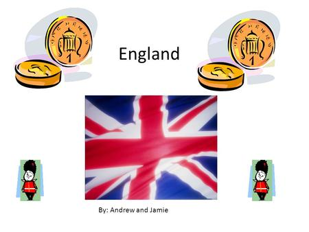 England By: Andrew and Jamie. England's capital city is London and its cities are New Castle Upon Tyne, Leeds, Makchosas, Liverpool, Sheffield, Nottingham,