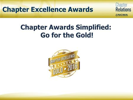 Chapter Awards Simplified: Go for the Gold! Chapter Excellence Awards.