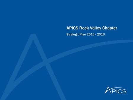 APICS Rock Valley Chapter Strategic Plan 2013 - 2016.